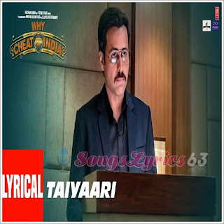 Taiyaari Lyrics Why Cheat India [2019]