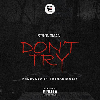 Strongman - Dont Try (Medical Diss) Prod by Tubhani Muzik