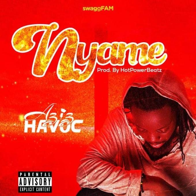 Aziz Havoc – Nyame (Prod. by HotPower) - Mtnmusicgh