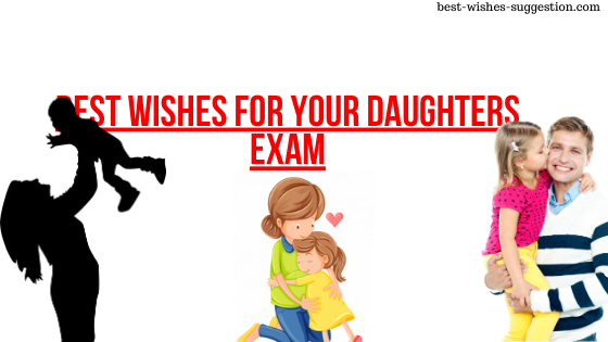 Best wishes for your Daughters Exam