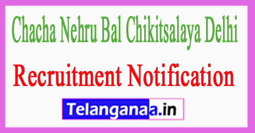 Chacha Nehru Bal Chikitsalaya Delhi Recruitment Notification 2017