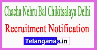 Chacha Nehru Bal Chikitsalaya Delhi Recruitment Notification 2017