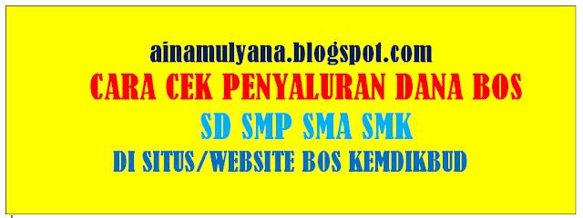 CARA CEK PENYALURAN DANA BOS SD SMP SMA SMK DI SITUS/WEBSITE BOS.KEMDIKBUD.GO.ID