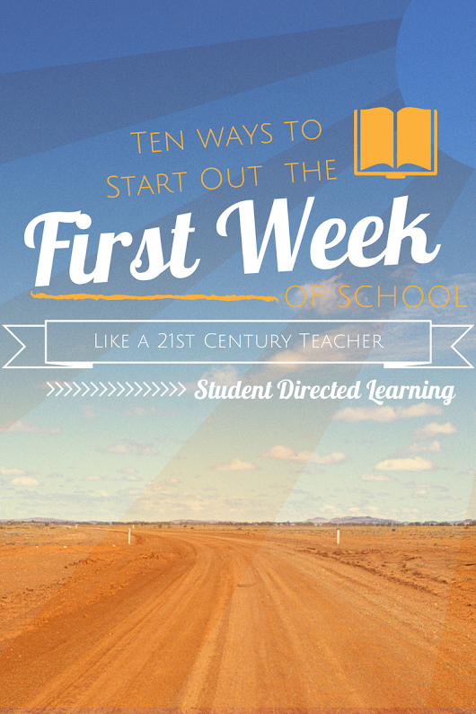 10 Ways to Start Out the First Week of School...Like a 21st Century Teacher!