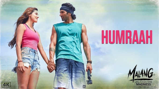Humraah Song Lyrics - Malang 2020