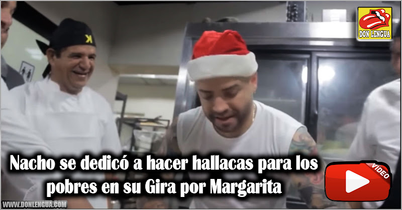 Nacho se dedicó a hacer hallacas para los pobres en su Gira por Margarita