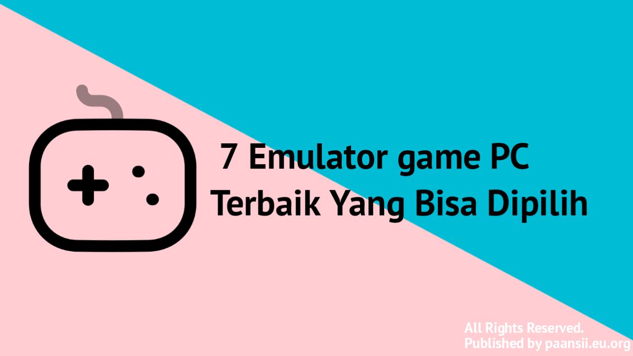 7 Emulator game PC Terbaik Yang Bisa Dipilih