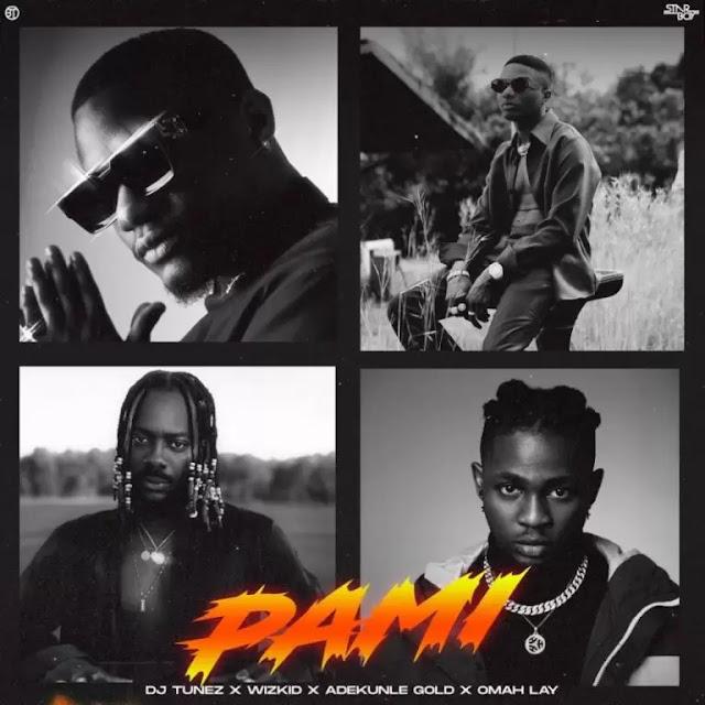 {Music - MP3} DJ Tunez – Pami ft. Wizkid, Adekunle Gold & Omah Lay