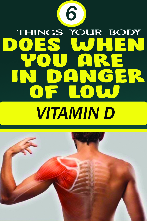 6 THINGS YOUR BODY DOES WHEN YOU ARE IN DANGER OF LOW VITAMIN D