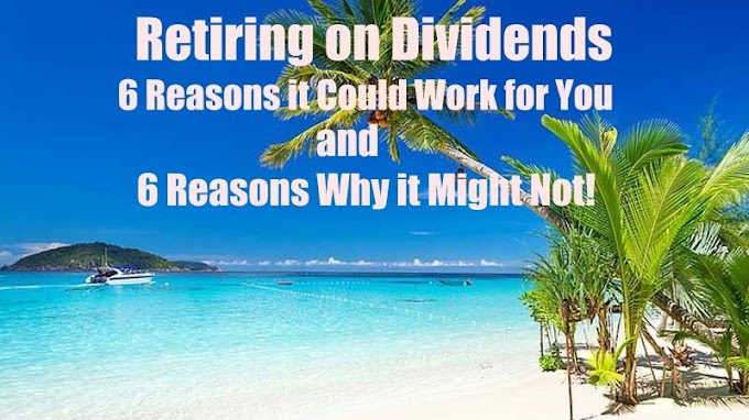 Retiring on Dividends - Crazy Idea? 6 Reasons For and Against