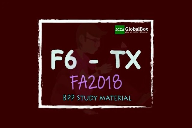 F6 - Taxation (TX) | FA2018 | BPP | STUDY TEXT and EXAM KIT | Edition 2019-2020