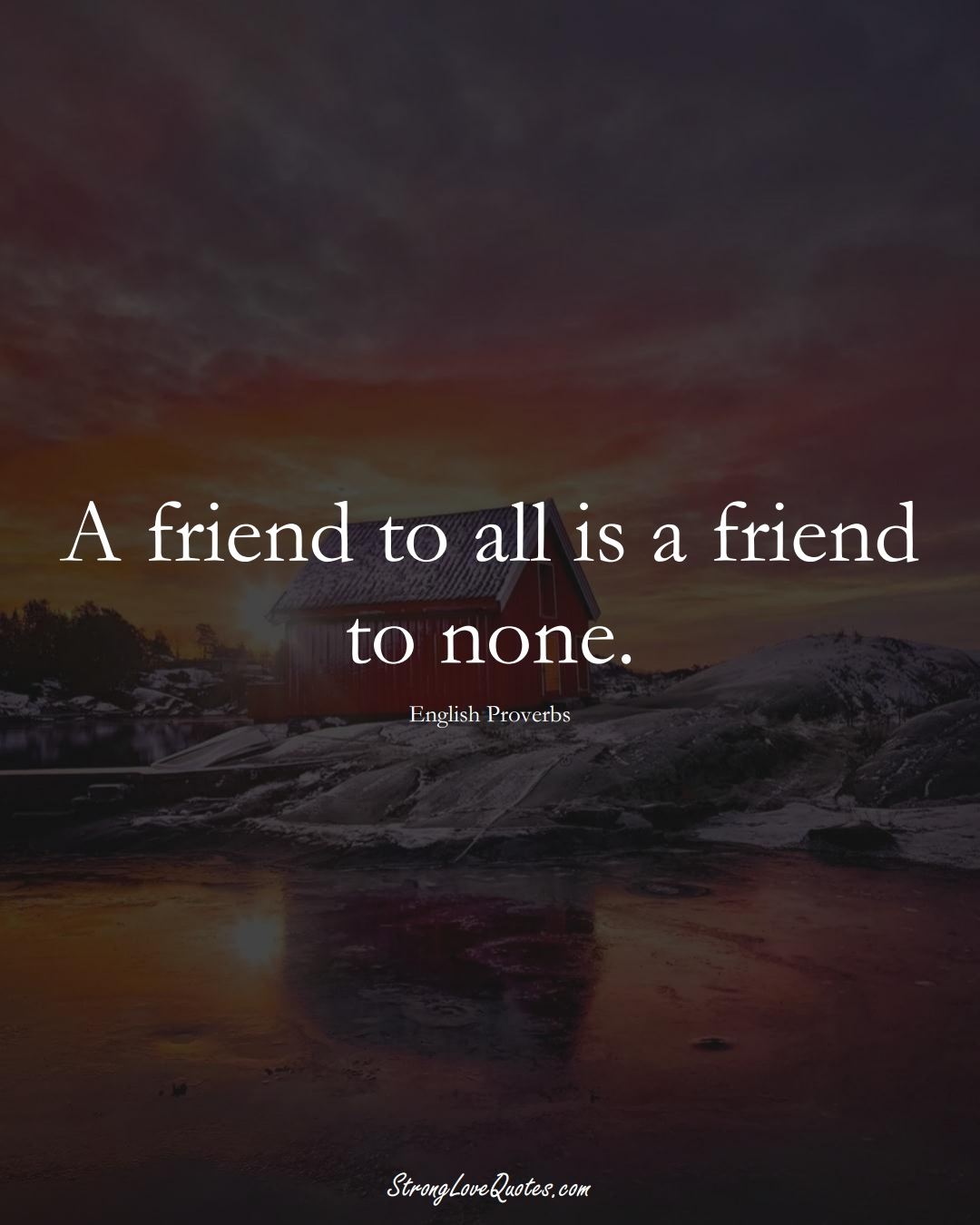 A friend to all is a friend to none. (English Sayings);  #EuropeanSayings