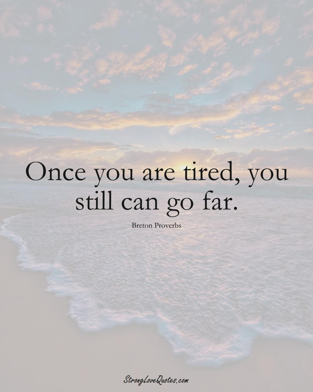 Once you are tired, you still can go far. (Breton Sayings);  #aVarietyofCulturesSayings