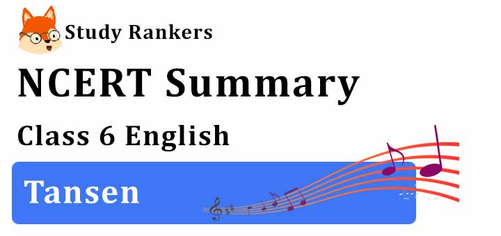 Tansen Class 6 English Summary
