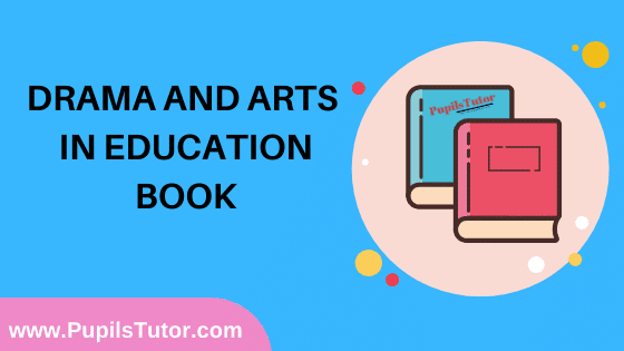 Drama and Arts in Education Book in English Medium Free Download PDF for B.Ed 1st And 2nd Year / All Semesters And All Courses - www.PupilsTutor.Com
