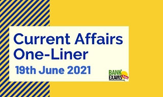 Current Affairs One-Liner: 19th June 2021
