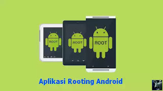 Aplikasi-Aplikasi Untuk Root HP Android Terbaik