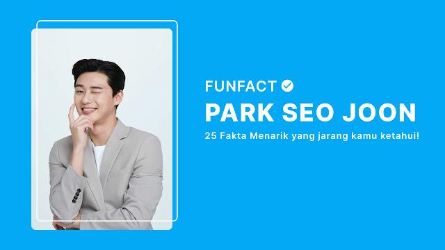 Fakta Park Seo Joon Terbaru
