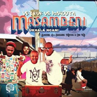 DJ Vetkuk Vs Mahoota - Masambeni (Ukhala Ngani) (feat Busiswa, Kwesta, Sbucardo Da DJ & Emo Kid)