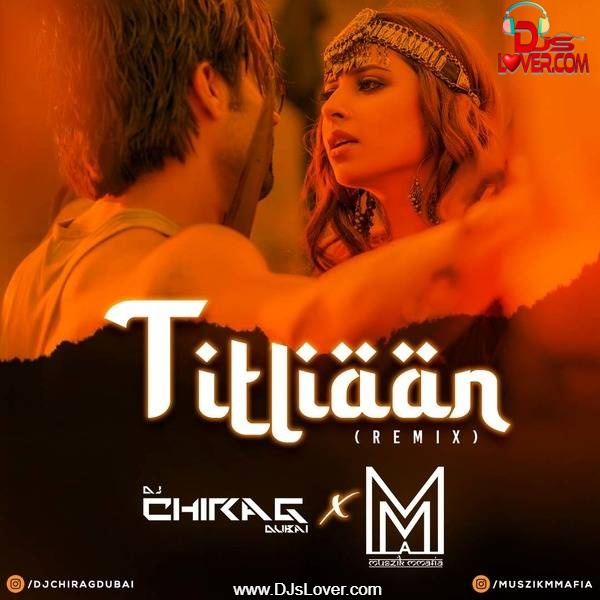 Titliaan Remix Muszik Mmafia x DJ Chirag Dubai