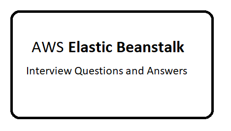 AWS Elastic Beanstalk Interview Questions and Answers