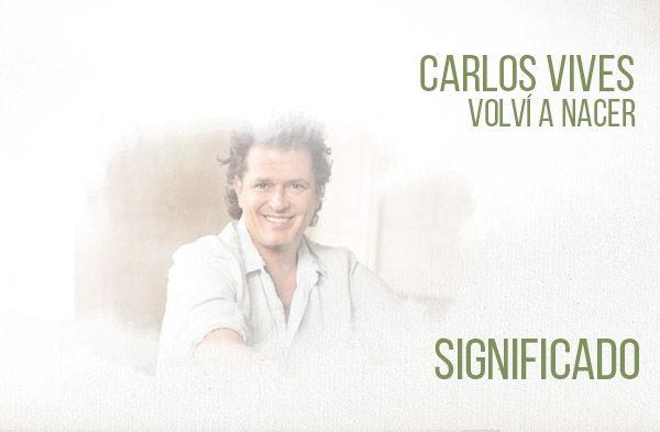 Volví A Nacer significado de la canción Carlos Vives.