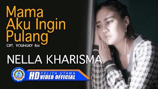 Lirik Lagu Mama Aku Ingin Pulang - Nella Kharisma