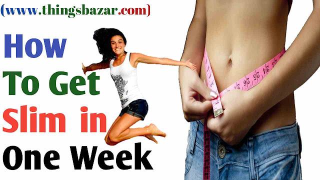 How To Get Slim in One Week