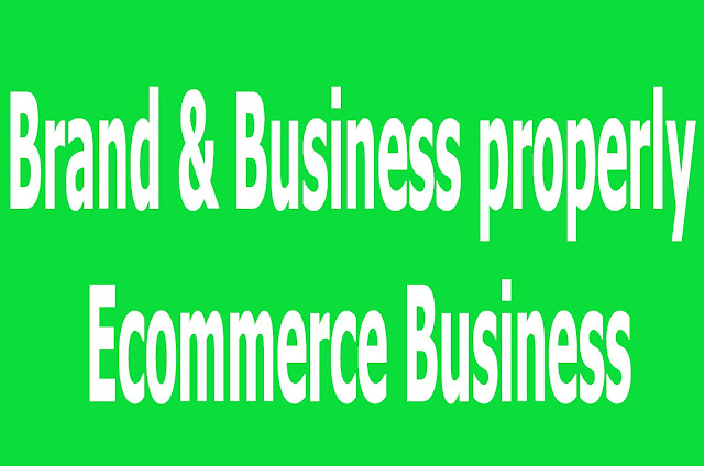 Brand & Business properly  Ecommerce Business
