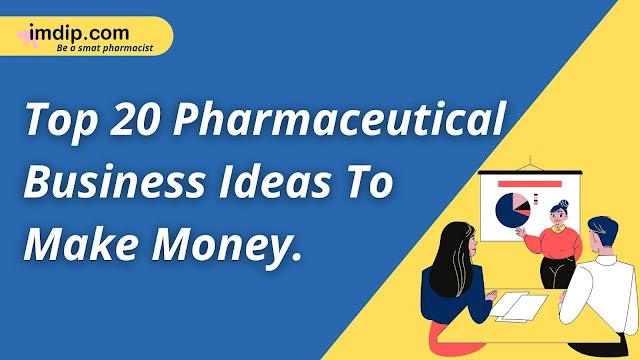 Best Pharmaceutical business ideas, Pharmaceutical Start-up ideas,