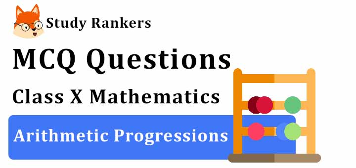 MCQ Questions for Class 10 Maths: Ch 5 Arithmetic Progressions