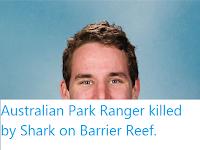 https://sciencythoughts.blogspot.com/2020/04/australian-park-ranger-killed-by-shark.html