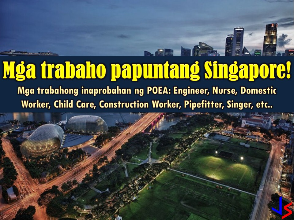 Singapore is a few hours away from the Philippines, making the small city-state one of the top destinations of Overseas Filipino workers (OFWs). Every month the country is hiring Filipino workers in the different fields. Filipino domestic helpers or Filipino maids are also in demand in Singapore as well as nurses, engineers and construction workers, among others.  If you are interested in working in Singapore, check this latest job orders from the employment site or job site of Philippine Overseas Employment Administration (POEA) this month of May 2018.  Please reminded that jbsolis.com is not a recruitment agency, all information in this article is taken from POEA job posting sites and being sort out for much easier use.   The contact information of recruitment agencies is also listed. Just click your desired jobs to view the recruiter's info where you can ask a further question and send your application letter. Any transaction entered with the following recruitment agencies is at applicants risk and account.