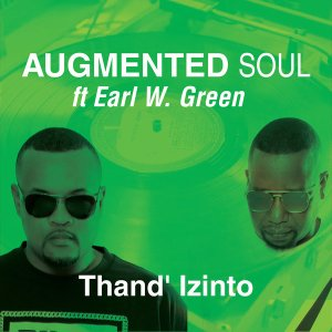 Augmented Soul & Earl W. Green – Thand' Izinto #Arewapublisize