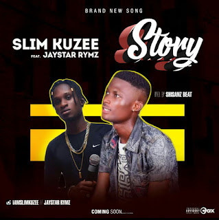 MUSIC : SLIM KUZEE FT JAYSTAR RYMZ - STORY. ( Prod by Shisanz Beat)