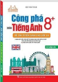 Công Phá 8+ Môn Tiếng Anh - Đề Thi Tuyển Sinh Vào Lớp 10 - Bùi Văn Vinh