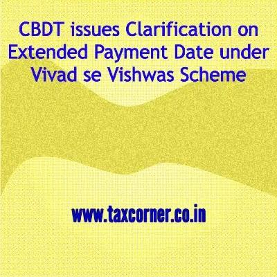 CBDT issues Clarification on Extended Payment Date under Vivad se Vishwas Scheme