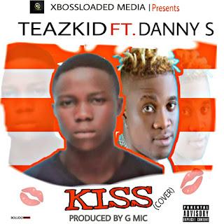 DOWNLOAD MP3 : TEAZKID Ft. DANNY S -- KISS (COVER)