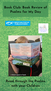 Text: Book Club: Book Review of Psalms for My Day; Read through the Psalms with your Children; image of child reading book; logos for Christian Focus Publications & A Mom's Quest to Teach