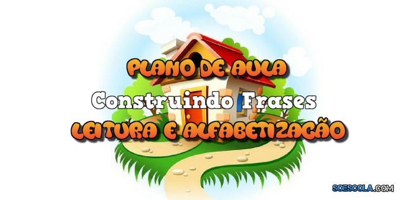 Plano De Aula Construindo Frases Leitura E Alfabetização