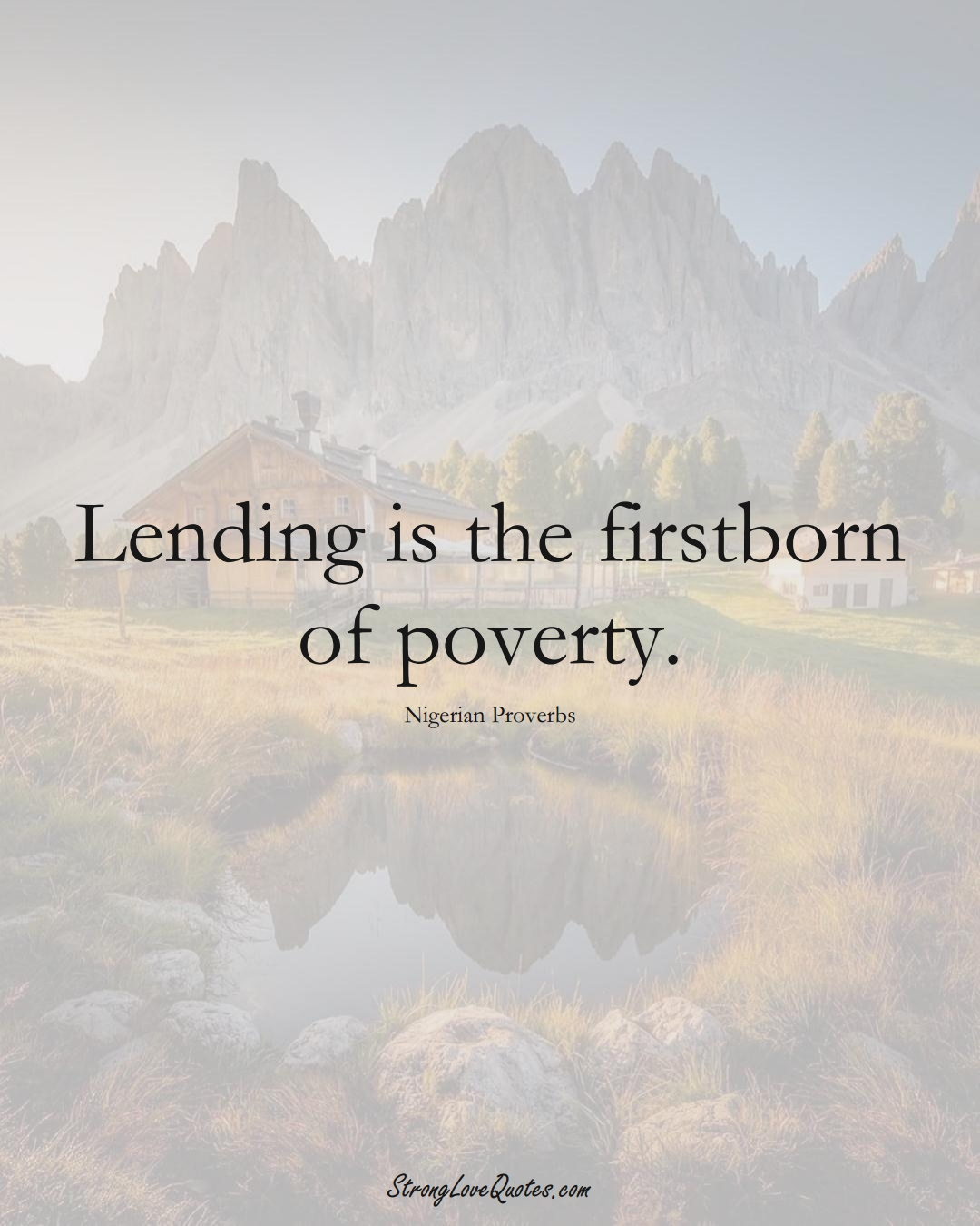 Lending is the firstborn of poverty. (Nigerian Sayings);  #AfricanSayings