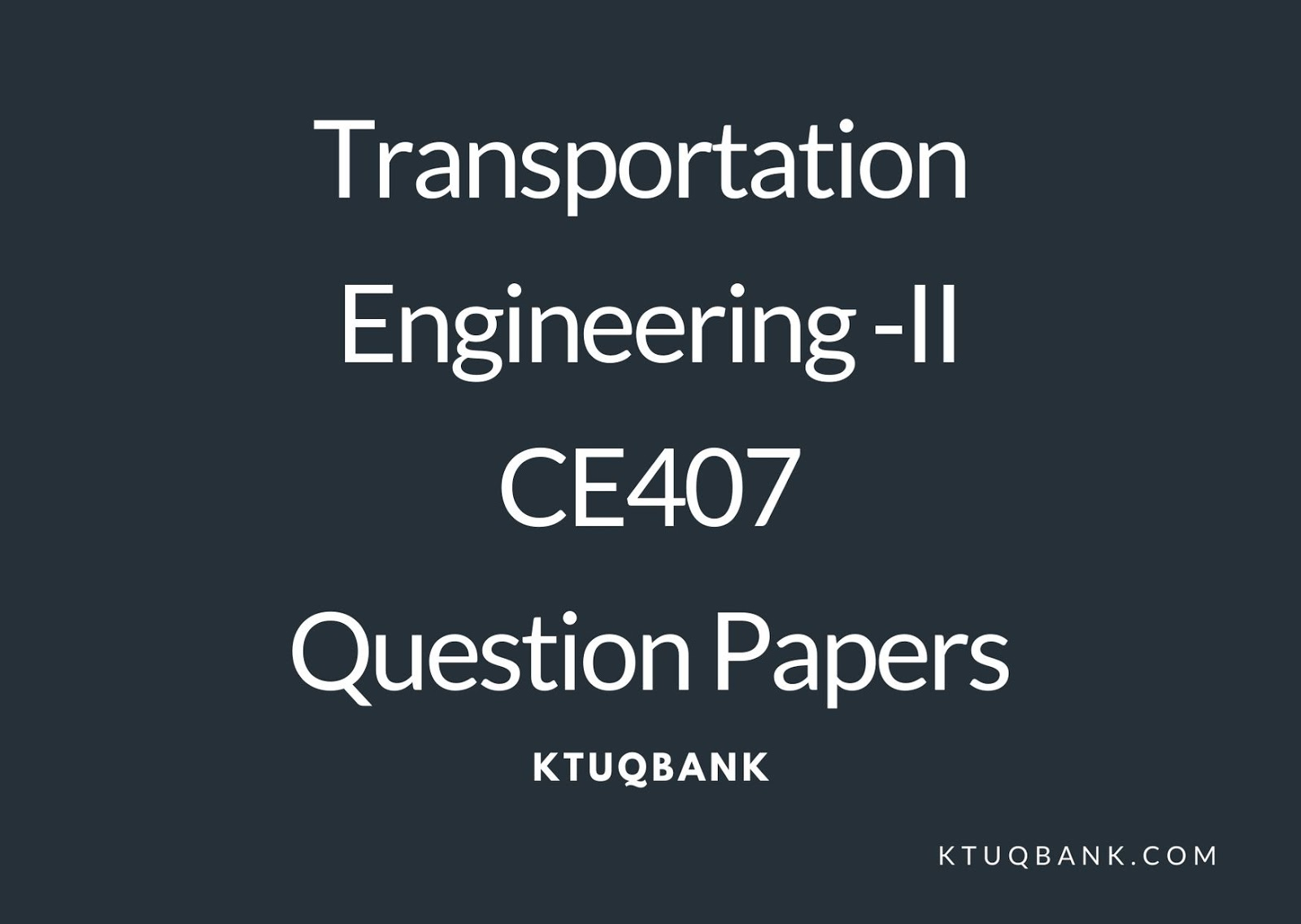 Transportation Engineering -II | CE407 | Question Papers (2015 batch)