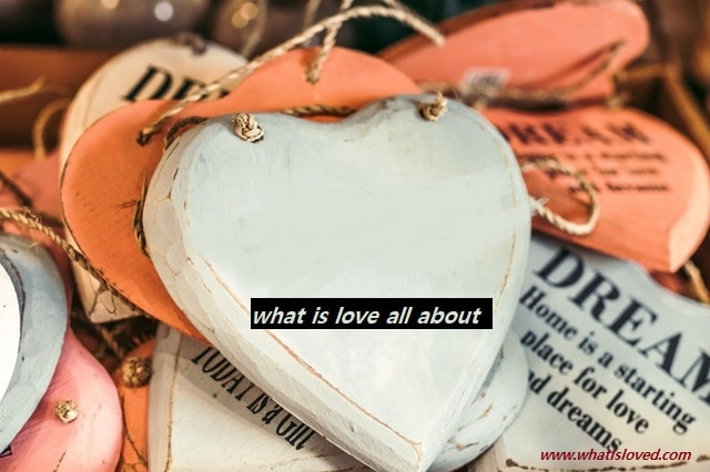Do you know what is love all about in a relationshipOr what is love all about quotes