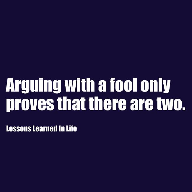 Arguing With A Fool Only Proves That There Are Two Quotes