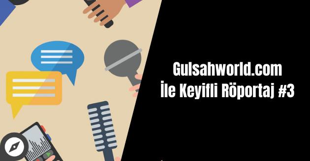 Gulsahworld.com İle Keyifli Röportaj #3