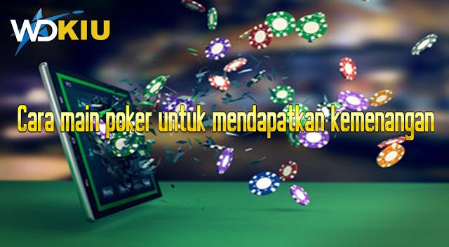 Cara main poker untuk mendapatkan kemenangan