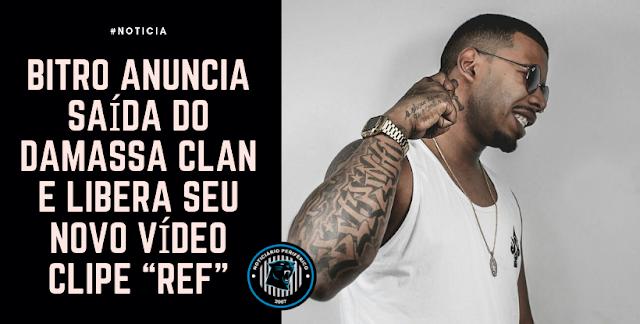 """Bitro anuncia saída do Damassa Clan e libera seu novo vídeo clipe """"REF"""""""