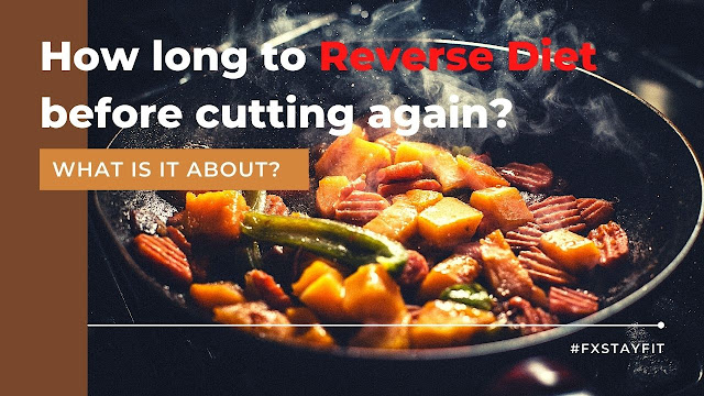 How long to reverse diet before cutting again? What is it about?