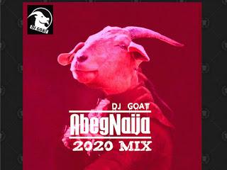 DOWNLOAD MIXTAPE: Dj Goat - AbegNaija 2020 Mix