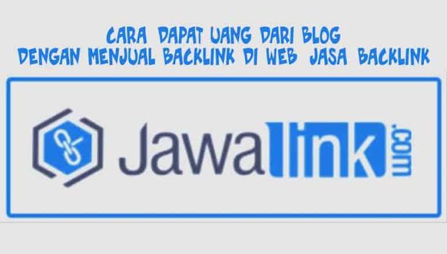 Cara Dapat Uang Dari Blog Dengan Menjual Backlink di Web Jasa backlink Jawalink.com